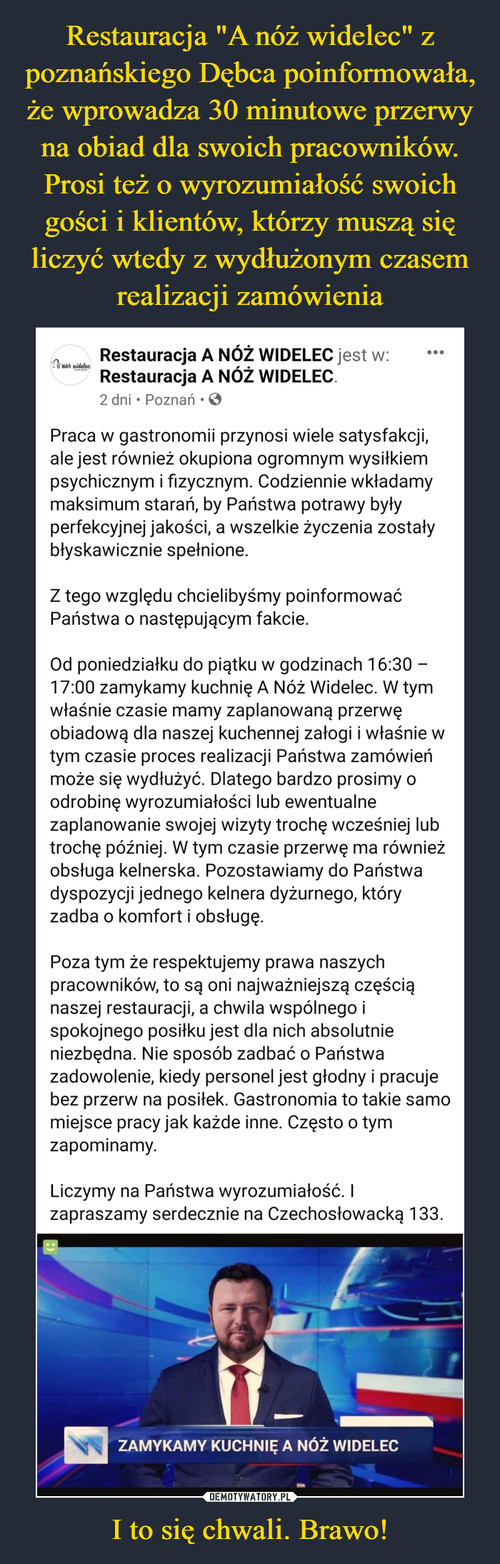 """Restauracja """"A nóż widelec"""" z poznańskiego Dębca poinformowała, że wprowadza 30 minutowe przerwy na obiad dla swoich pracowników. Prosi też o wyrozumiałość swoich gości i klientów, którzy muszą się liczyć wtedy z wydłużonym czasem realizacji zamówienia I to się chwali. Brawo!"""