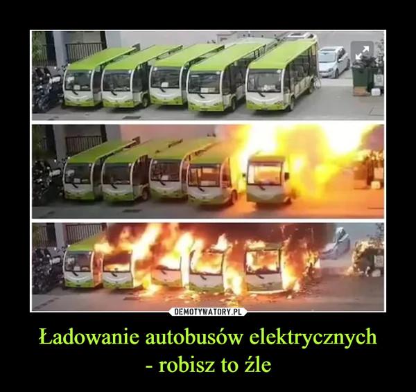 Ładowanie autobusów elektrycznych- robisz to źle –