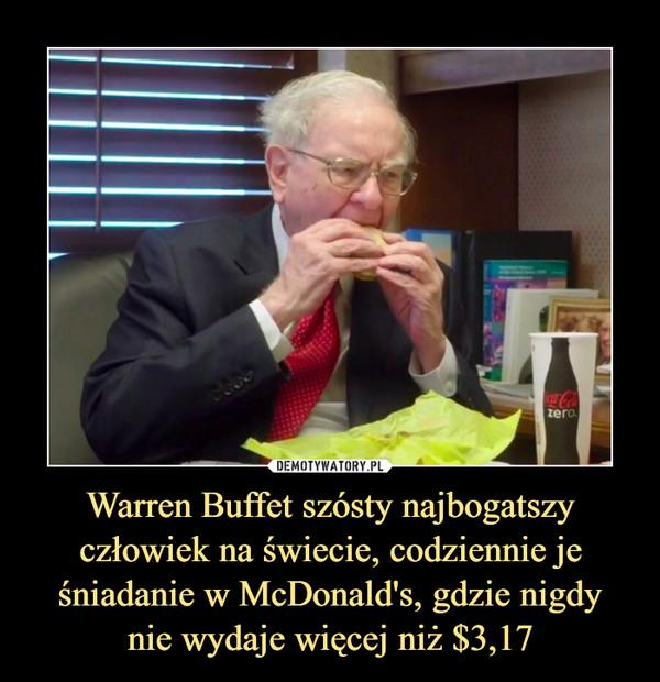 Warren Buffet szósty najbogatszy człowiek na świecie, codziennie je śniadanie w McDonald's, gdzie nigdynie wydaje więcej niż $3,17 –