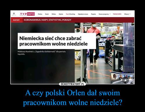 A czy polski Orlen dał swoim pracownikom wolne niedziele?