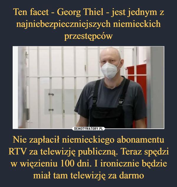 Nie zapłacił niemieckiego abonamentu RTV za telewizję publiczną. Teraz spędzi w więzieniu 100 dni. I ironicznie będzie miał tam telewizję za darmo –