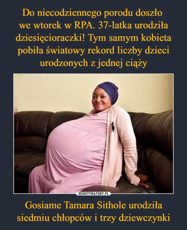 Gosiame Tamara Sithole urodziła siedmiu chłopców i trzy dziewczynki –