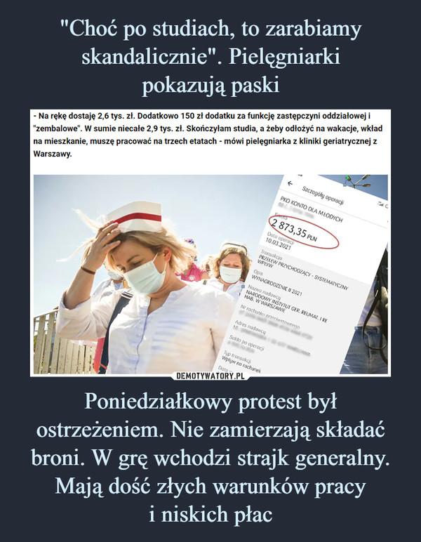 Poniedziałkowy protest był ostrzeżeniem. Nie zamierzają składać broni. W grę wchodzi strajk generalny. Mają dość złych warunków pracyi niskich płac –