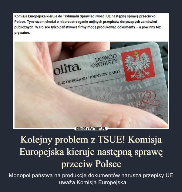 Kolejny problem z TSUE! Komisja Europejska kieruje następną sprawę przeciw Polsce – Monopol państwa na produkcję dokumentów narusza przepisy UE - uważa Komisja Europejska
