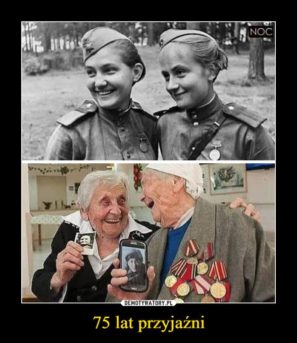 75 lat przyjaźni –