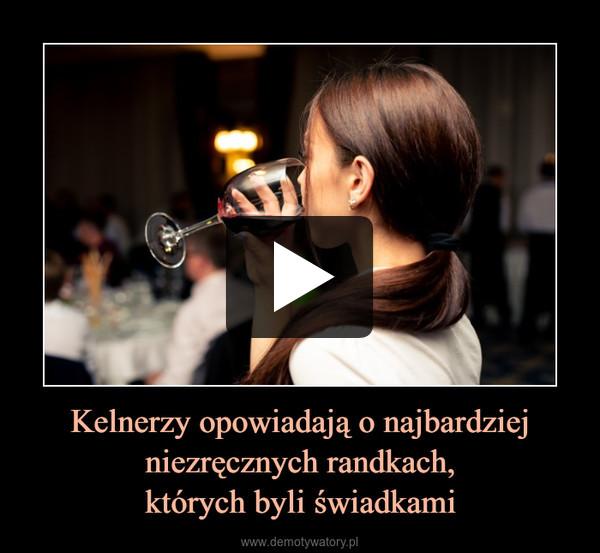 Kelnerzy opowiadają o najbardziej niezręcznych randkach,których byli świadkami –