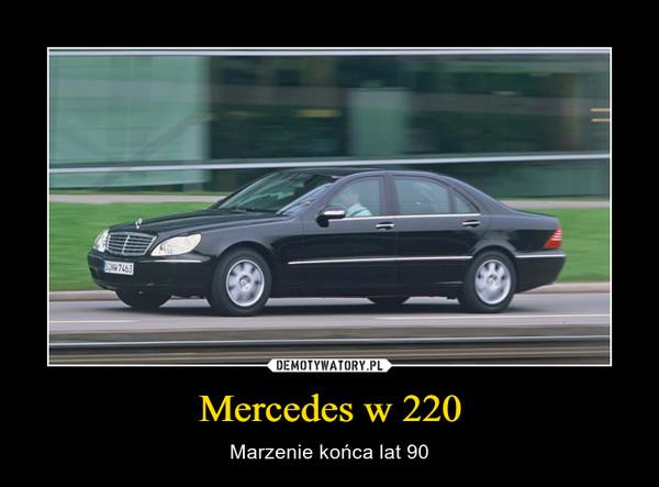 Mercedes w 220 – Marzenie końca lat 90
