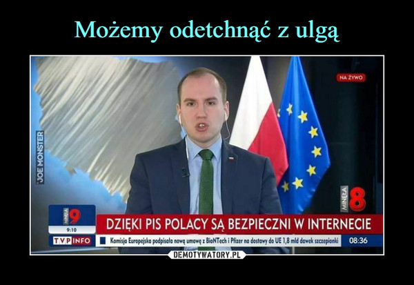 –  DZIĘKI PIS POLACY SA BEZPIECZNI W INTERNECIETVPINFOKomisie Europejsko podpisało nową umowę' BGoNTech i Pfizer na dostawy do UE mld dawek szczepionki08:36