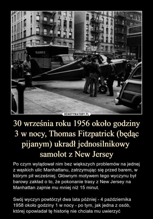 30 września roku 1956 około godziny 3 w nocy, Thomas Fitzpatrick (będąc pijanym) ukradł jednosilnikowy  samolot z New Jersey