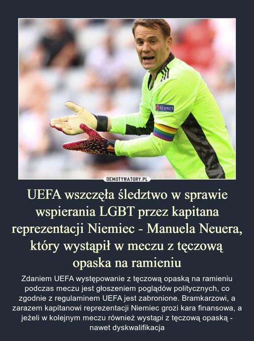 UEFA wszczęła śledztwo w sprawie wspierania LGBT przez kapitana reprezentacji Niemiec - Manuela Neuera, który wystąpił w meczu z tęczową opaska na ramieniu