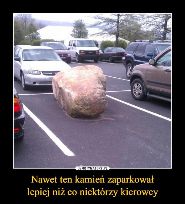 Nawet ten kamień zaparkowałlepiej niż co niektórzy kierowcy –