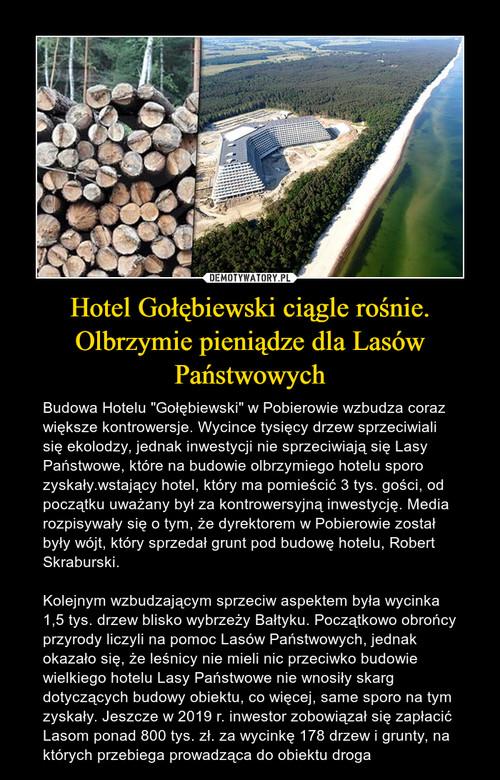Hotel Gołębiewski ciągle rośnie. Olbrzymie pieniądze dla Lasów Państwowych