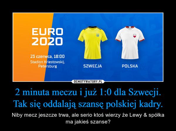 2 minuta meczu i już 1:0 dla Szwecji. Tak się oddalają szansę polskiej kadry. – Niby mecz jeszcze trwa, ale serio ktoś wierzy że Lewy & spółka ma jakieś szanse?