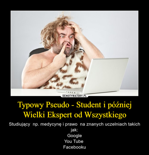 Typowy Pseudo - Student i później Wielki Ekspert od Wszystkiego