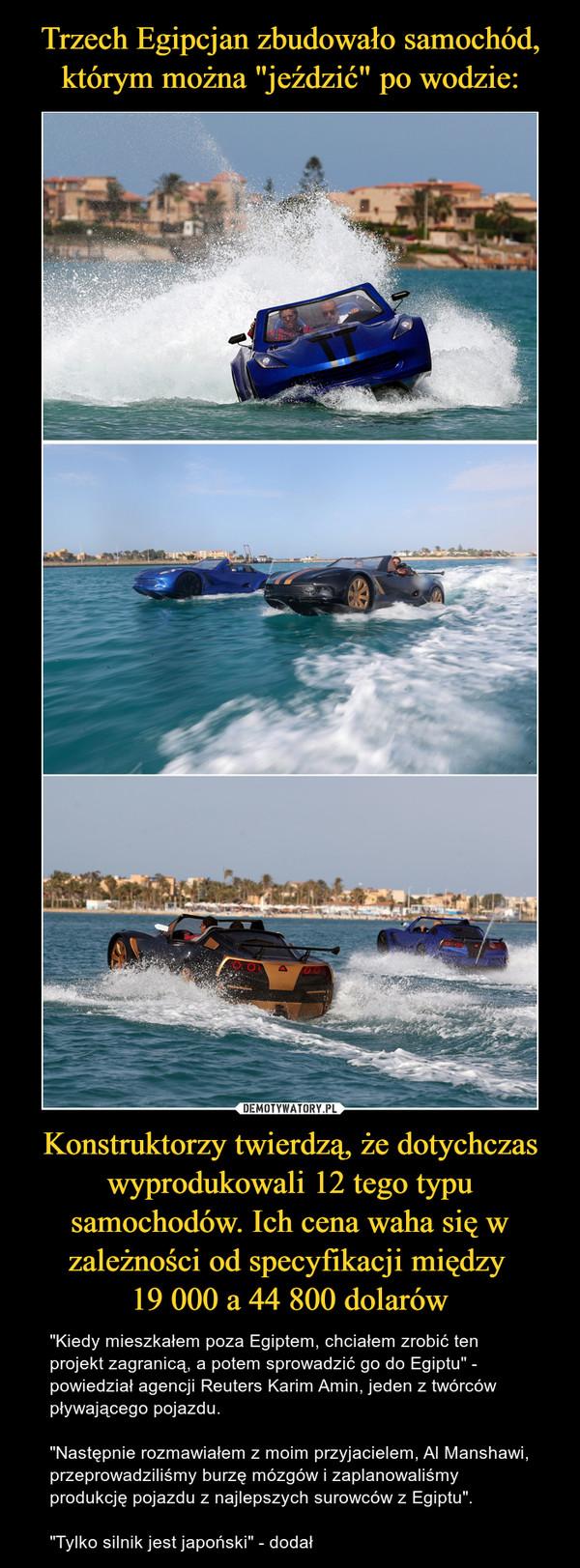 """Trzech Egipcjan zbudowało samochód, którym można """"jeździć"""" po wodzie: Konstruktorzy twierdzą, że dotychczas wyprodukowali 12 tego typu samochodów. Ich cena waha się w zależności od specyfikacji między  19 000 a 44 800 dolarów"""