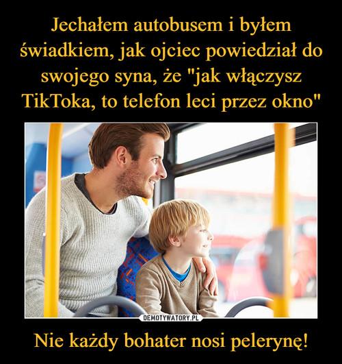 """Jechałem autobusem i byłem świadkiem, jak ojciec powiedział do swojego syna, że """"jak włączysz TikToka, to telefon leci przez okno"""" Nie każdy bohater nosi pelerynę!"""