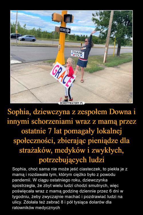Sophia, dziewczyna z zespołem Downa i innymi schorzeniami wraz z mamą przez ostatnie 7 lat pomagały lokalnej społeczności, zbierając pieniądze dla strażaków, medyków i zwykłych, potrzebujących ludzi