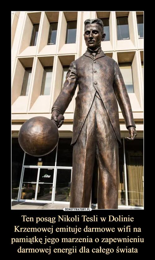 Ten posąg Nikoli Tesli w Dolinie Krzemowej emituje darmowe wifi na pamiątkę jego marzenia o zapewnieniu darmowej energii dla całego świata