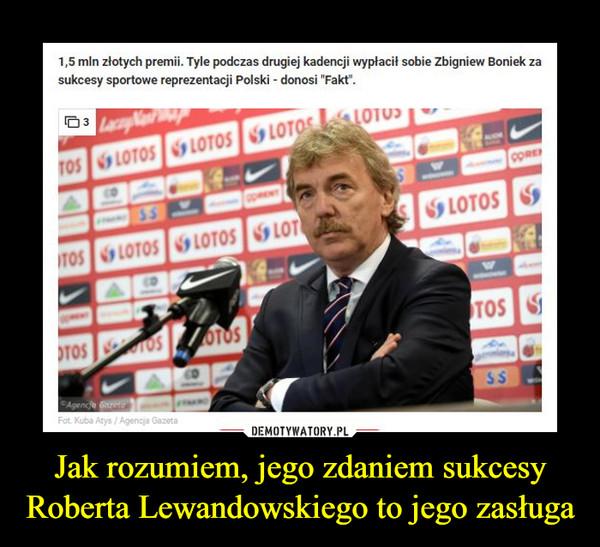 Jak rozumiem, jego zdaniem sukcesy Roberta Lewandowskiego to jego zasługa –
