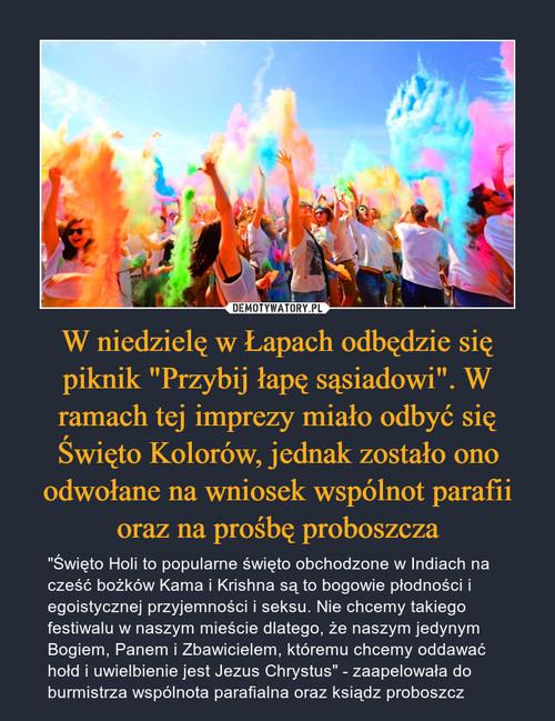 """W niedzielę w Łapach odbędzie się piknik """"Przybij łapę sąsiadowi"""". W ramach tej imprezy miało odbyć się Święto Kolorów, jednak zostało ono odwołane na wniosek wspólnot parafii oraz na prośbę proboszcza"""