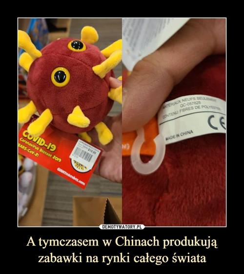 A tymczasem w Chinach produkują zabawki na rynki całego świata