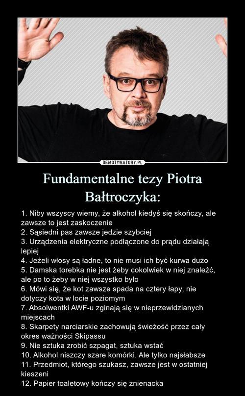 Fundamentalne tezy Piotra Bałtroczyka: