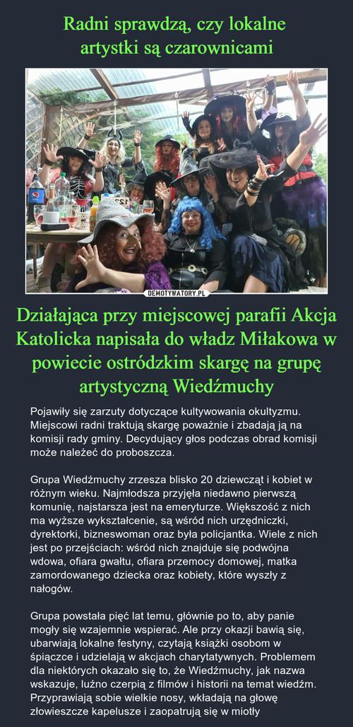 Radni sprawdzą, czy lokalne  artystki są czarownicami Działająca przy miejscowej parafii Akcja Katolicka napisała do władz Miłakowa w powiecie ostródzkim skargę na grupę artystyczną Wiedźmuchy