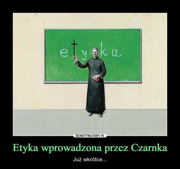 Etyka wprowadzona przez Czarnka – Już wkrótce...