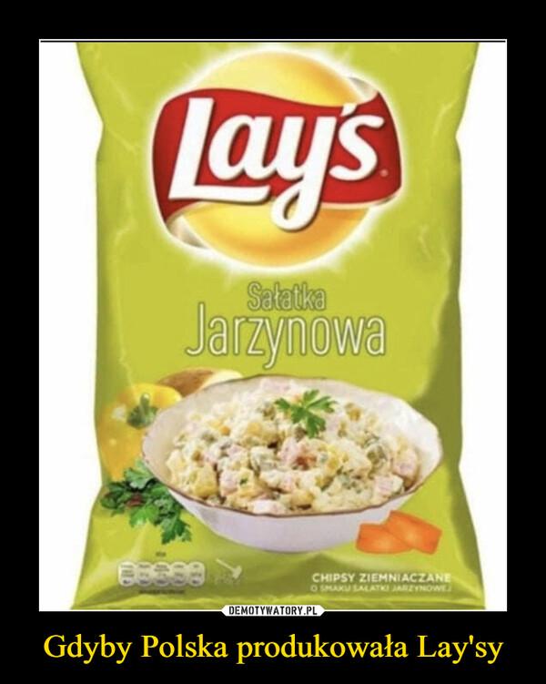 Gdyby Polska produkowała Lay'sy –