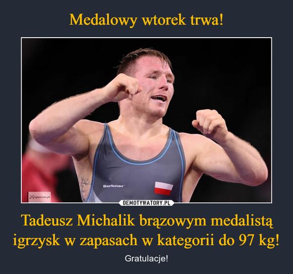 Tadeusz Michalik brązowym medalistą igrzysk w zapasach w kategorii do 97 kg! – Gratulacje!