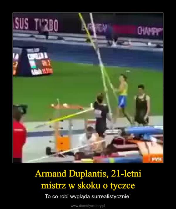 Armand Duplantis, 21-letnimistrz w skoku o tyczce – To co robi wygląda surrealistycznie!