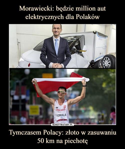 Morawiecki: będzie million aut elektrycznych dla Polaków Tymczasem Polacy: złoto w zasuwaniu 50 km na piechotę