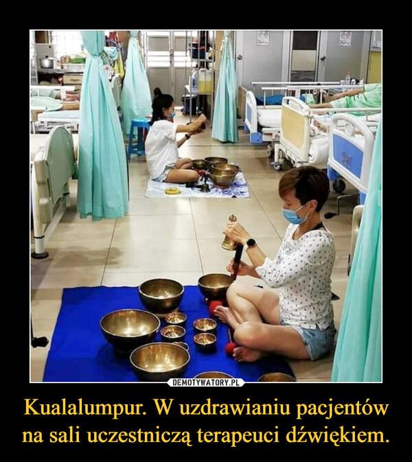 Kualalumpur. W uzdrawianiu pacjentów na sali uczestniczą terapeuci dźwiękiem. –