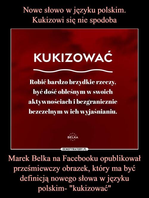 """Nowe słowo w języku polskim. Kukizowi się nie spodoba Marek Belka na Facebooku opublikował prześmiewczy obrazek, który ma być definicją nowego słowa w języku polskim- """"kukizować"""""""