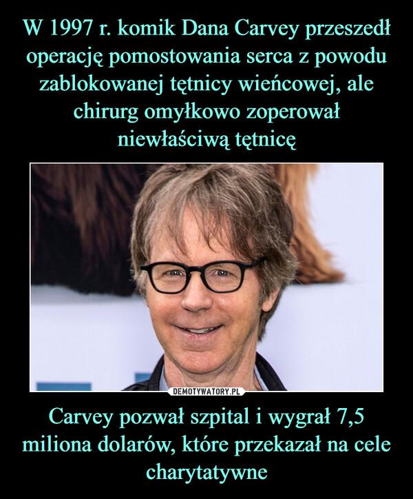 Carvey pozwał szpital i wygrał 7,5 miliona dolarów, które przekazał na cele charytatywne –