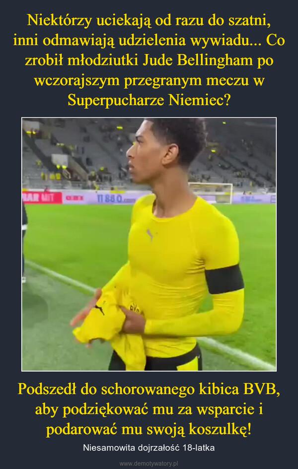 Podszedł do schorowanego kibica BVB, aby podziękować mu za wsparcie i podarować mu swoją koszulkę! – Niesamowita dojrzałość 18-latka