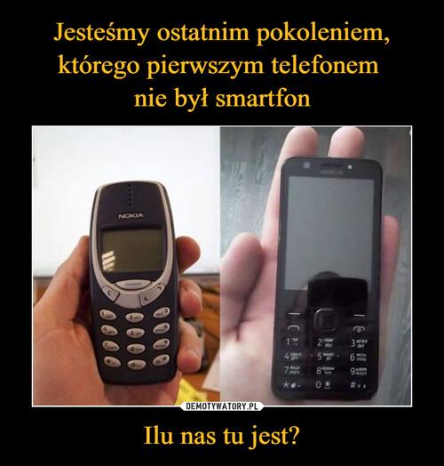 Jesteśmy ostatnim pokoleniem, którego pierwszym telefonem  nie był smartfon Ilu nas tu jest?