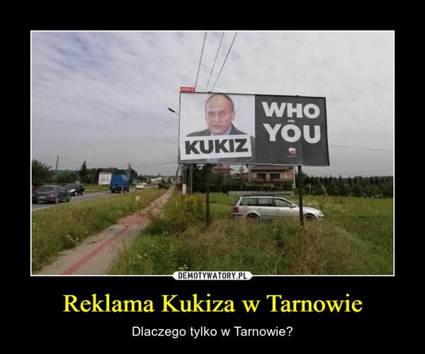 Reklama Kukiza w Tarnowie – Dlaczego tylko w Tarnowie?
