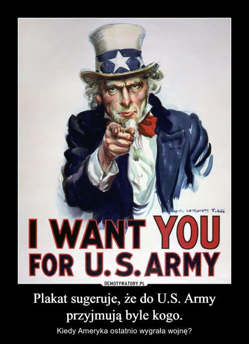 Plakat sugeruje, że do U.S. Army przyjmują byle kogo.