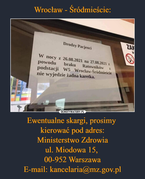 Wrocław - Śródmieście: Ewentualne skargi, prosimy  kierować pod adres: Ministerstwo Zdrowia ul. Miodowa 15,  00-952 Warszawa E-mail: kancelaria@mz.gov.pl