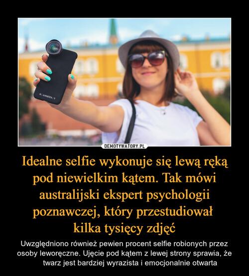 Idealne selfie wykonuje się lewą ręką pod niewielkim kątem. Tak mówi australijski ekspert psychologii poznawczej, który przestudiował  kilka tysięcy zdjęć