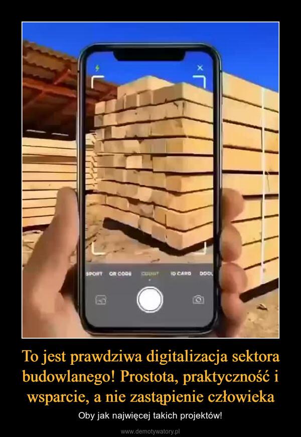 To jest prawdziwa digitalizacja sektora budowlanego! Prostota, praktyczność i wsparcie, a nie zastąpienie człowieka – Oby jak najwięcej takich projektów!