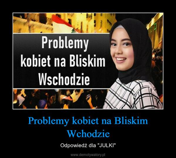 """Problemy kobiet na Bliskim Wchodzie – Odpowiedź dla """"JULKI"""""""
