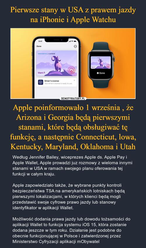 Pierwsze stany w USA z prawem jazdy na iPhonie i Apple Watchu Apple poinformowało 1 września , że Arizona i Georgia będą pierwszymi stanami, które będą obsługiwać tę funkcję, a następnie Connecticut, lowa, Kentucky, Maryland, Oklahoma i Utah