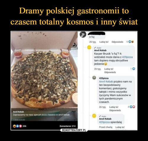 Dramy polskiej gastronomii to czasem totalny kosmos i inny świat