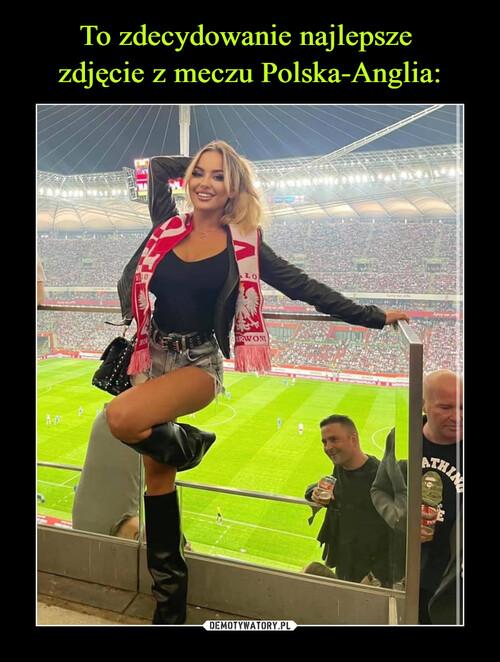 To zdecydowanie najlepsze  zdjęcie z meczu Polska-Anglia: