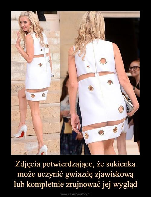 Zdjęcia potwierdzające, że sukienka może uczynić gwiazdę zjawiskową lub kompletnie zrujnować jej wygląd