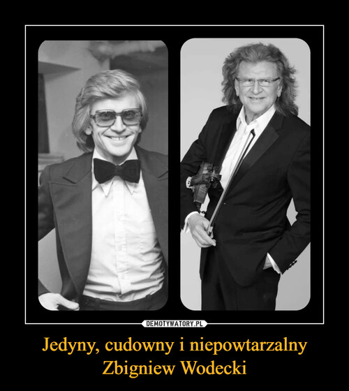 Jedyny, cudowny i niepowtarzalny Zbigniew Wodecki