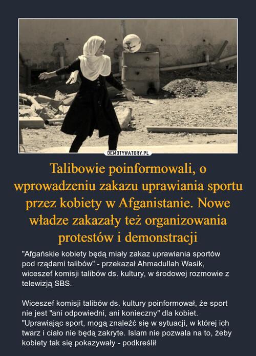 Talibowie poinformowali, o wprowadzeniu zakazu uprawiania sportu przez kobiety w Afganistanie. Nowe władze zakazały też organizowania protestów i demonstracji