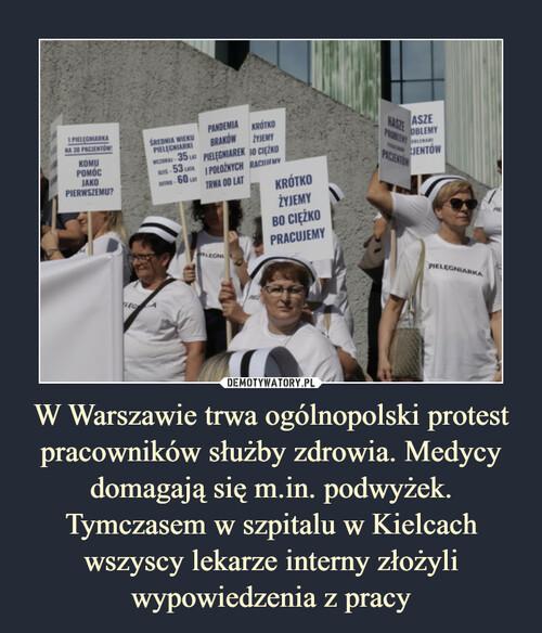W Warszawie trwa ogólnopolski protest pracowników służby zdrowia. Medycy domagają się m.in. podwyżek. Tymczasem w szpitalu w Kielcach wszyscy lekarze interny złożyli wypowiedzenia z pracy